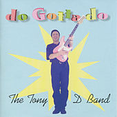 Play & Download Do Gotta Do by The Tony D. Band | Napster