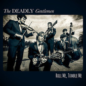 Play & Download Roll Me, Tumble Me by The Deadly Gentlemen | Napster