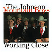 Play & Download Working Close by The Johnson Mountain Boys | Napster