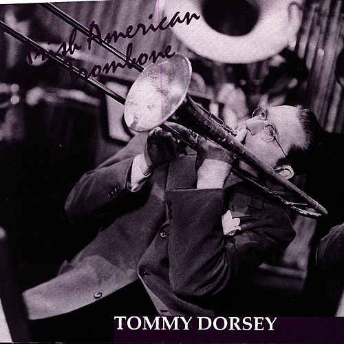 Play & Download Irish American Trombone by Tommy Dorsey | Napster