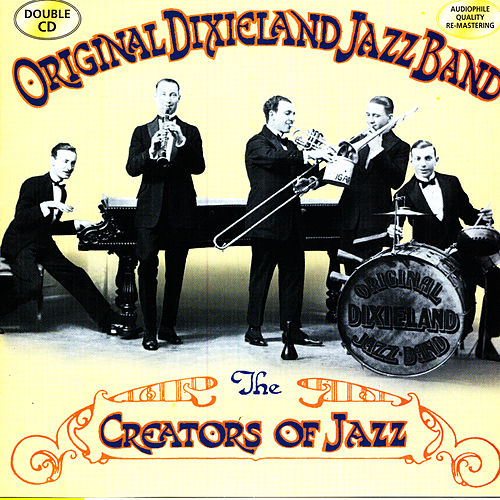 The Creators Of Jazz by Original Dixieland Jazz Band