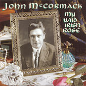 Play & Download My Wild Irish Rose by John McCormack | Napster