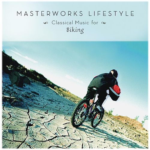 Play & Download Classical Music For Biking [Masterworks Lifestyle] by Various Artists | Napster
