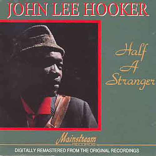 Play & Download Half A Stranger Vol 1 by John Lee Hooker | Napster