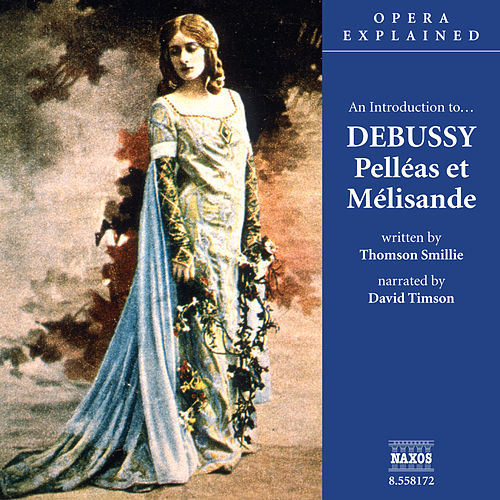 Play & Download Opera Explained: DEBUSSY - Pelleas et Melisande (Smillie) by David Timson | Napster