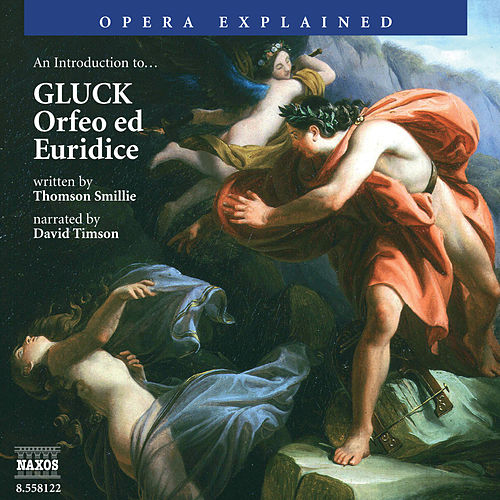 Play & Download Opera Explained: GLUCK - Orfeo ed Euridice (Smillie) by David Timson | Napster