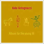 Play & Download Album for the Young III by Aldo Antognazzi | Napster