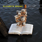 Play & Download Elizabeth Brown: Mirage by Various Artists | Napster
