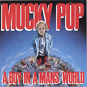 Play & Download A Boy in a Man's World by Mucky Pup | Napster