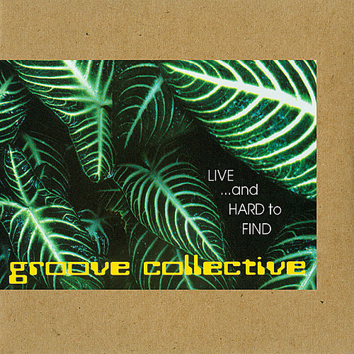 Play & Download Live and Hard To Find by Groove Collective | Napster