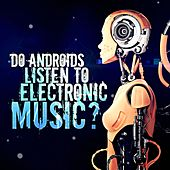 Play & Download Do Androids Listen to Electronic Music? by Various Artists | Napster