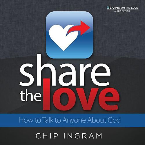 Share the Love - How to Talk to Anyone About God by Chip Ingram