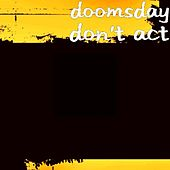 Don't Act by Doomsday