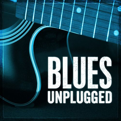 Play & Download Blues Unplugged by Various Artists | Napster