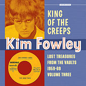 King of the Creeps: Lost Treasures from the Vaults 1959-1969, Vol. 3 by Kim Fowley