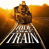 Play & Download Ride That Train by Various Artists | Napster