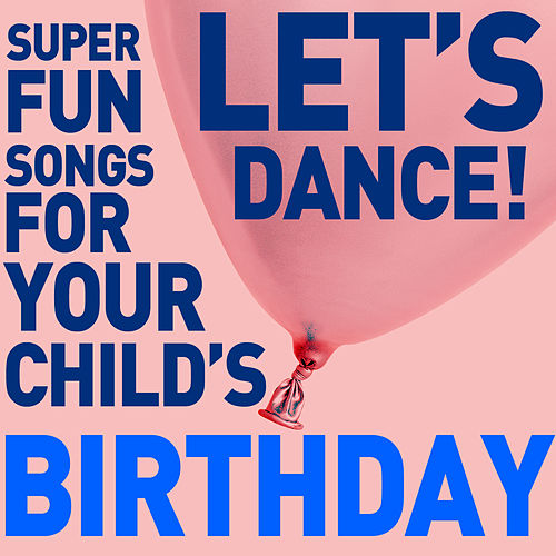 Play & Download Let's Dance! Super Fun Songs for Your Child's Birthday by Various Artists | Napster