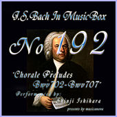 Play & Download Bach In Musical Box 192 / Chorale Preludes BWV702-BWV707 - EP by Shinji Ishihara | Napster
