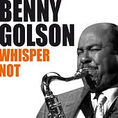 Play & Download Whisper Not by Benny Golson | Napster