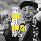 Play & Download Not so Dukish (feat. Ben Webster) [Bonus Track Version] by Johnny Hodges | Napster