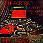 Play & Download Self-Portrait: 13 Songs That Paint a Picture of Me by Jeff Jones | Napster