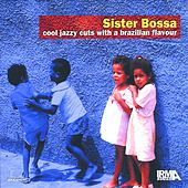 Play & Download Sister Bossa, Vol. 1 (Cool Jazzy Cuts With A Brazilian Flavour) by Various Artists | Napster