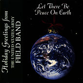 Play & Download Let There Be Peace On Earth by U.S. Army Field Band | Napster