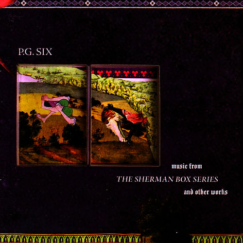 Play & Download Music From The Sherman Box Series And Other Works by PG Six | Napster
