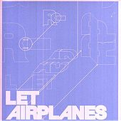 Let Airplanes Circle Overhead by Let Airplanes Circle Overhead