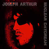 Play & Download Nuclear Daydream by Joseph Arthur | Napster