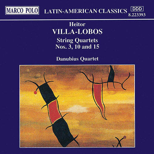 VILLA-LOBOS: String Quartets Nos. 3, 10 and 15 by Danubius Quartet