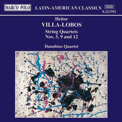VILLA-LOBOS: String Quartets Nos. 5, 9 and 12 by Danubius Quartet