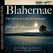 Play & Download Gheorghi Arnaoudov: Blahernae, The Veil of our Lady for Orchestra by Sofia Philharmonic Orchestra | Napster