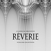 Play & Download Classical Archives: Reverie, Vol. 18 by Various Artists | Napster