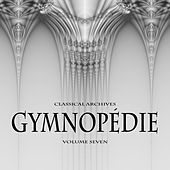 Classical Archives: Gymnopedie, Vol. 7 by Various Artists