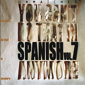 Play & Download Unmatched Seven: You Can't Do That in Spanish Anymore / Spanish Zappa Tributes Vol. 7 by Various Artists | Napster