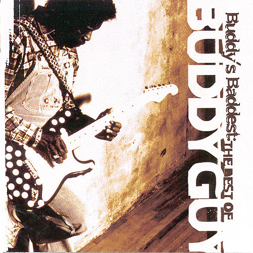 Play & Download Buddy's Baddest: The Best Of Buddy Guy by Buddy Guy | Napster