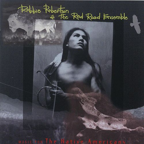 Music For The Native Americans von Robbie Robertson