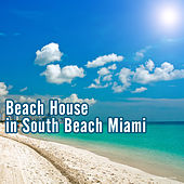 Play & Download Beach House in South Beach Miami by Various Artists | Napster