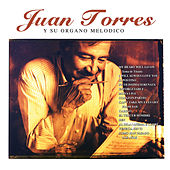 Play & Download Juan Torres y Su Órgano Melódico by Juan Torres | Napster