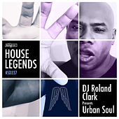 House Legends: DJ Roland Clark Presents Urban Soul by Various Artists