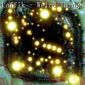 Weird Things by Laffik