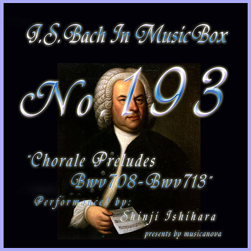 Bach In Musical Box 193 / Chorale Preludes, BWV 708 - BWV 713 - EP by Shinji Ishihara