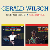 Play & Download You Better Believe It! + Moment of Truth (Bonus Track Version) by Gerald Wilson | Napster