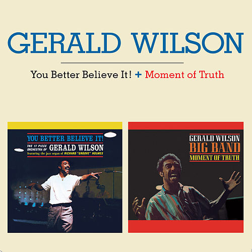 You Better Believe It! + Moment of Truth (Bonus Track Version) by Gerald Wilson