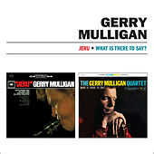 Jeru + What Is There to Say? by Gerry Mulligan