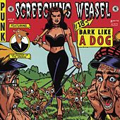 Bark Like A Dog by Screeching Weasel