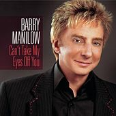 Can't Take My Eyes Off You by Barry Manilow