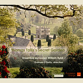 Thomas Talllis's Secret Garden: Sacred Music in Latin by Ensemble européen William Byrd