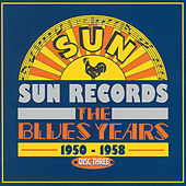 Play & Download Sun Records - The Blues Years, 1950 - 1958 Cd3 by Various Artists | Napster